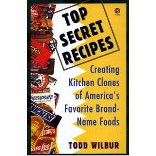 Top Secret Recipes: Creating Kitchen Clones of America's Favorite Brand-Name Foods eBook