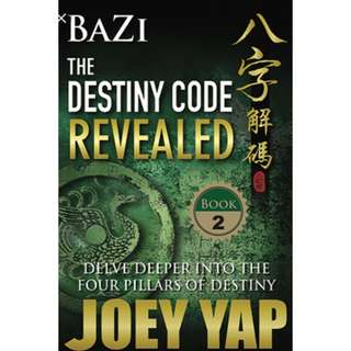 Bazi The Destiny Code Revealed Book 2 by Joey Yap