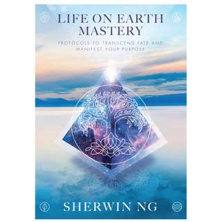 LIFE ON EARTH MASTERY Protocols to Transcend Fate and Manifest Your Purpose