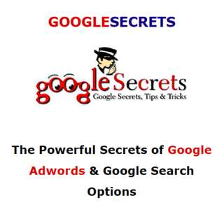 Google Secrets, Tips And Tricks: The Powerful Secrets of Google Adwords & Google Search Options (75 Page Mega eBook)