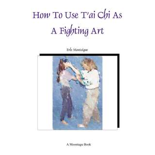 How To Use T'ai Chi As A Fighting Art (79 Page Picutred eBook)