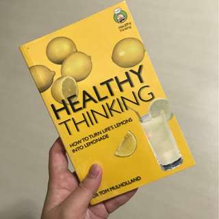 Healthy Thinking: How to Turn Life's Lemons into Lemonade (by Tom Mulholland)