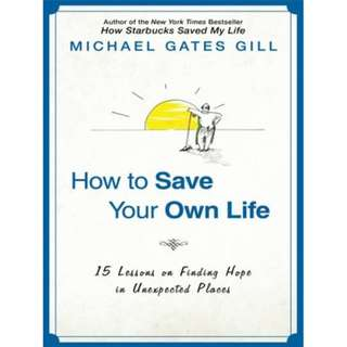 How to Save Your Own Life (by Michael Gates Gill)