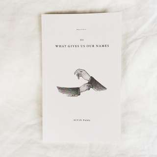 WHAT GIVES US OUR NAMES by Alvin Pang (Babette's Feast No. III)