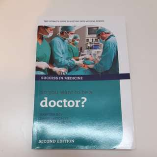 So you want to be a doctor? By Harveer Dev, David Metcalfe and Stephan Sanders