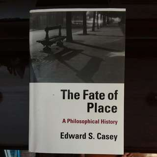 The Fate of Place: A philosophical history by Edward S. Casey book