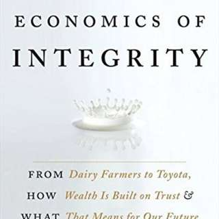 The Economics of Integrity: From Dairy Farmers to Toyota, How Wealth Is Built on Trust and What That Means for Our Future