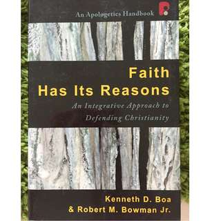 Faith Has Its Reasons: Integrative Approaches to Defending the Christian Faith 2nd Edition by Kenneth Boa,‎ Robert M. Bowman Jr.