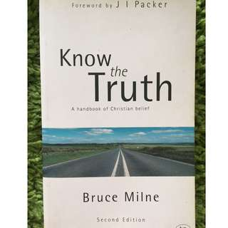 Know the Truth: A Handbook of Christian Belief by Bruce Milne