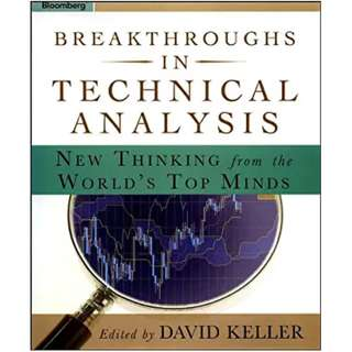 Breakthroughs in Technical Analysis: New Thinking From the World's Top Minds (Bloomberg Financial) 1st Edition, Kindle Edition by David Keller (Editor)