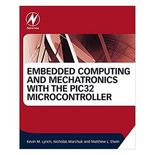 Embedded Computing and Mechatronics with the PIC32 Microcontroller BY Kevin Lynch (Author), Nicholas Marchuk (Author), Matthew Elwin (Author)