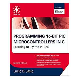 Programming 16-Bit PIC Microcontrollers in C: Learning to Fly the PIC 24 2nd Edition BY Lucio Di Jasio