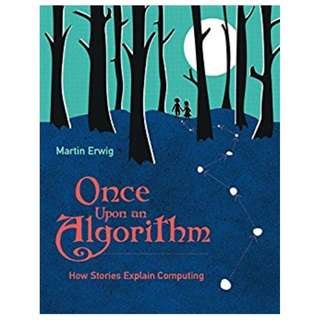 Once Upon an Algorithm: How Stories Explain Computing (MIT Press) BY Martin Erwig