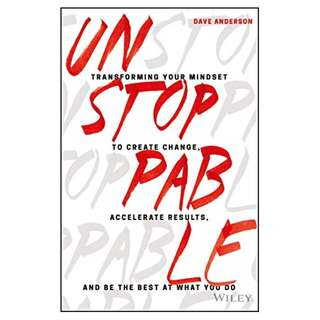 Unstoppable: Transforming Your Mindset to Create Change, Accelerate Results, and Be the Best at What You Do BY Dave Anderson