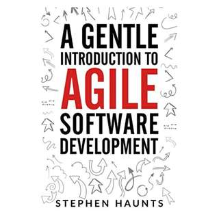A Gentle Introduction to Agile Software Development (Agile, Agile Coaching, Agile Software Development, Agile Project Management, Scrum, Scrum Product Owner, XP, Lean, Lean Software) BY Stephen Haunts