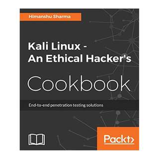 Kali Linux - An Ethical Hacker's Cookbook: End-to-end penetration testing solutions BY Himanshu Sharma