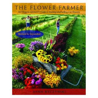 The Flower Farmer: An Organic Grower's Guide to Raising and Selling Cut Flowers (Gardener's Supply Books) BY Lynn Byczynski  (Author),‎ Robin Wimbiscus (Illustrator)