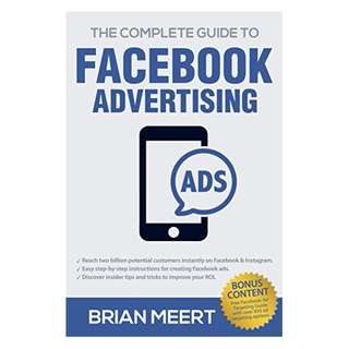 The Complete Guide to Facebook Advertising BY Brian Meert  (Author),‎ Anne Felicitas (Editor)
