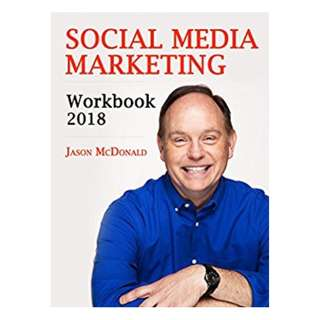 Social Media Marketing Workbook: 2018 Edition - How to Use Social Media for Business BY Jason McDonald