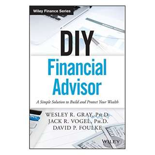 DIY Financial Advisor: A Simple Solution to Build and Protect Your Wealth (Wiley Finance) BY Wesley R. Gray  (Author),‎ Jack R. Vogel  (Author),‎ David P. Foulke  (Author)