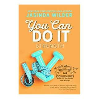 You Can Do It: Strength: Fitness, and weight loss for when life is busy and time is short BY Jasinda Wilder