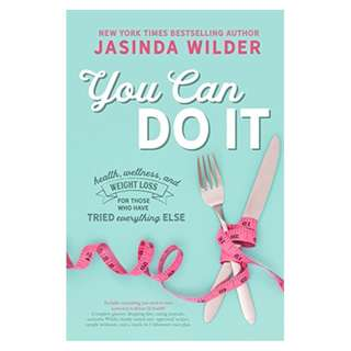 You Can Do It: Health, wellness, and weight loss for those who have tried everything else BY Jasinda Wilder