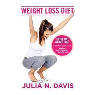 Weight Loss Diet: Detox, and Weight Loss - Ultimate Motivation for: Raw Food, Clean Eating Diet, & Rapid Fat Loss (Low Carb Weight Loss, Smoothies for ... Diet, Green Smoothie Clense Book 1)  BY Julia N. Davis