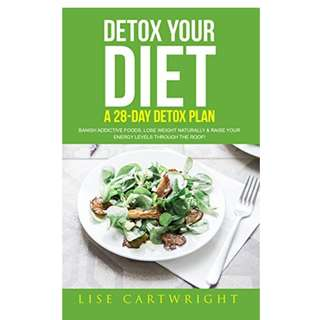 Detox Your Diet: Banish Additive Foods, Lose Weight Naturally & Raise Your Energy Levels Through The Roof! BY Lise Cartwright  (Author),‎ Shauna Collins M.D. (Foreword)