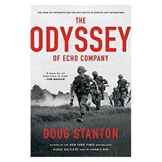 The Odyssey of Echo Company: The 1968 Tet Offensive and the Epic Battle to Survive the Vietnam War BY  Doug Stanton