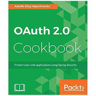 OAuth 2.0 Cookbook: Protect your web applications using Spring Security BY Adolfo Eloy Nascimento