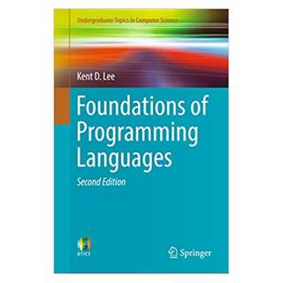 Foundations of Programming Languages (Undergraduate Topics in Computer Science) 2nd Edition BY Kent D. Lee