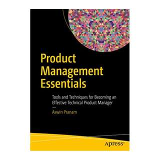 Product Management Essentials: Tools and Techniques for Becoming an Effective Technical Product Manager BY Aswin Pranam