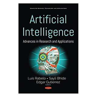 Artificial Intelligence: Advances in Research and Applications BY Luis Rabelo (Editor),‎ Sayli Bhide (Editor),‎ Orlando, FL, US) Edgar Gutierrez (Department of Industrial Engineering and Management Systems (Editor)