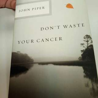 Don't Waste Your Cancer by John Piper (Paperback)