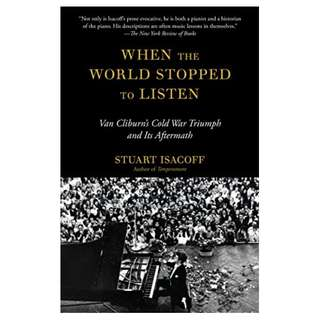 When the World Stopped to Listen: Van Cliburn's Cold War Triumph, and Its Aftermath Kindle Edition by Stuart Isacoff (Author)