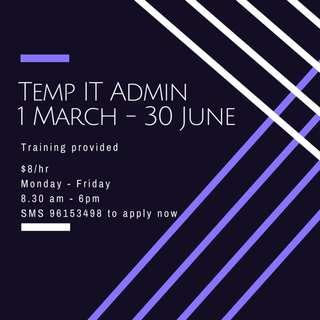 IT Admin   1 March - 30 June 2018   $8/hr