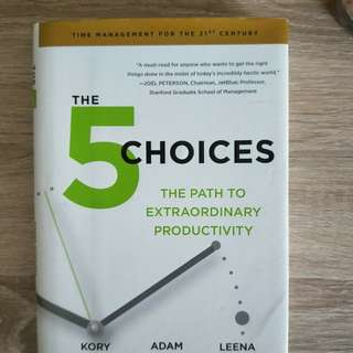 The 5 Choices the path to extraordinary productivity