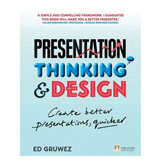 Presentation Thinking and Design: Create Better Presentations, Quicker Kindle Edition by Ed Gruwez  (Author)