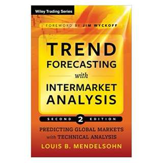 Trend Forecasting with Intermarket Analysis: Predicting Global Markets with Technical Analysis (Wiley Trading) 2nd Edition, Kindle Edition by Louis B. Mendelsohn  (Author), Jim Wyckoff (Foreword)