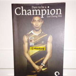 Lee Chong Wei Dare to Be A Champion