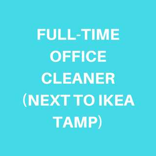 FULL TIME OFFICE CLEANER (NEXT TO IKEA TAMP)