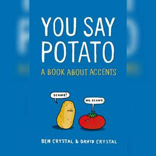 You Say Potato: A Book About Accents  by Ben Crystal, David Crystal