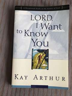 Lord, I Want to Know You: A Devotional Study on the Names of God by Kay Arthur