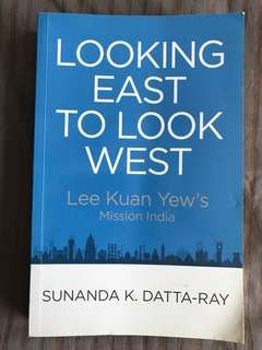 Looking East to Look West: Lee Kuan Yew's Mission India by Sunanda K Datta-Ray