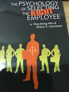 The Psychology of Selecting the Right Employee by Ing Hong Lim & Arthur F. Carmazzi