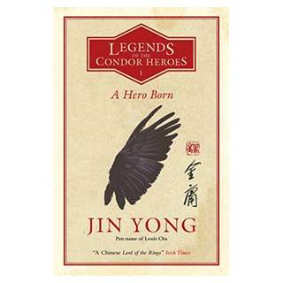 A Hero Born: the bestselling Chinese fantasy phenomenon (Legends of the Condor Heroes 1) Kindle Edition by Jin Yong  (Author),‎ Anna Holmwood  (Translator)