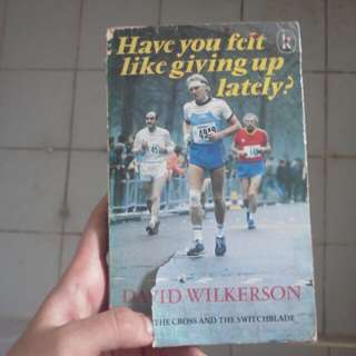Have you felt like giving up lately book by david wilkerson