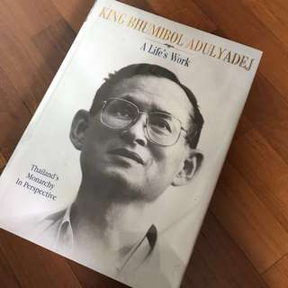 King Bhumibol Adulyadej, A Life's Work: Thailand's Monarchy in Perspective