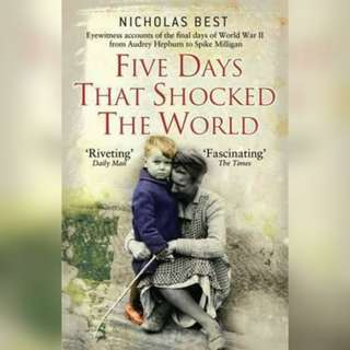 Five Days that Shocked the World: Eyewitness Accounts from Europe at the end of World War Two (General Military) by Nicholas Best