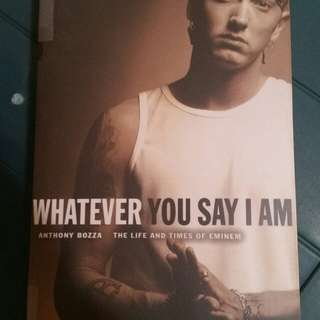 Whatever you say I am-The Life and Times of Eminem